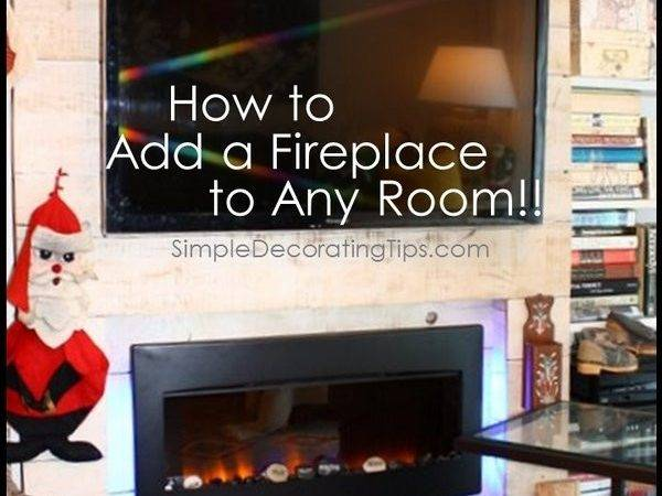 Add Fireplace Any Room Simple Decorating Tips