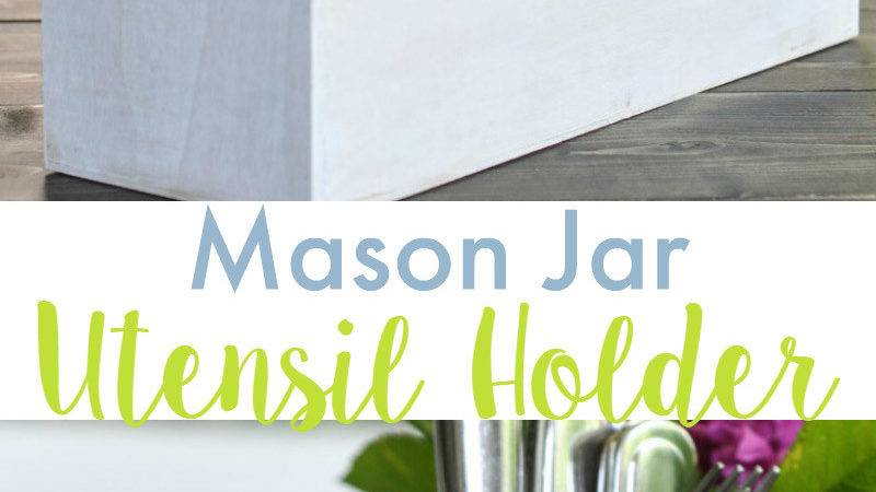 Diy Mason Jar Utensil Caddy Tutorial Crafts Unleashed