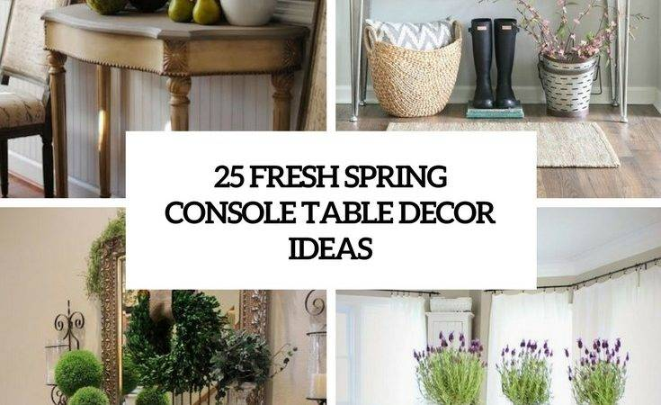 Fresh Spring Console Table Decor Ideas Digsdigs