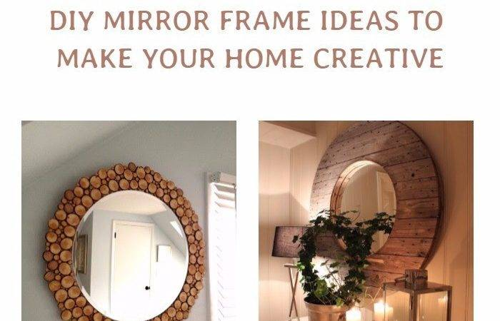 Incredible Diy Mirror Frame Ideas Make Your Home